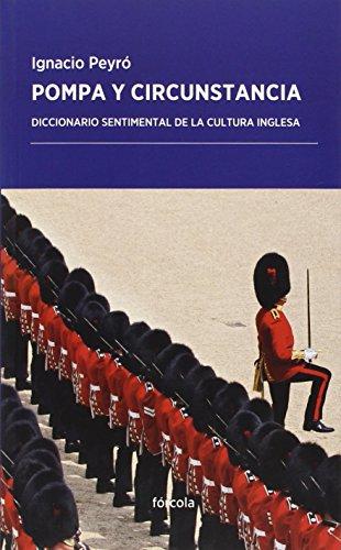 Pompa Y Circunstancia. Diccionario Sentimental De La Cultura Inglesa (Periplos)