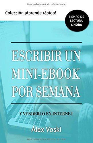 Escribir un mini-ebook por semana y venderlo en Internet: Escribe pocas horas, obtén ingresos y cre