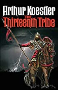 The Thirteenth Tribe: The Khazar Empire and its Heritage by Arthur Koestler (2015-08-03)