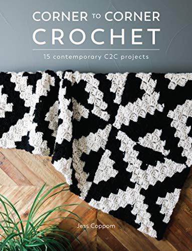 Corner to Corner Crochet: 15 Contemporary C2C Projects Kindle Edition