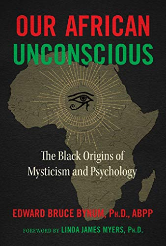 Our African Unconscious: The Black Origins of Mysticism and...