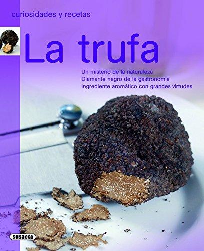 Trufa, La (Curiosidades Y Recetas)