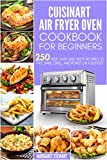 Cuisinart Air Fryer Oven Cookbook For Beginners: 250 New, Easy And Tasty Recipes To Fry, Bake, Grill, And Roast On A Budget