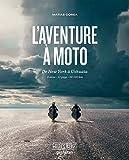 L'Aventure à moto: de New York à Ushuaia 6 mois . 13 pays . 32 000 km
