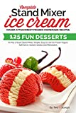 Complete Stand Mixer Ice Cream Maker Attachment Frozen Homemade Recipes: 125 Fun Desserts for Any 2 Quart Stand Mixer, Simple, Easy to Use for Frozen Yogurt, ... Milkshakes (Ice Cream Indulgences Book 1)