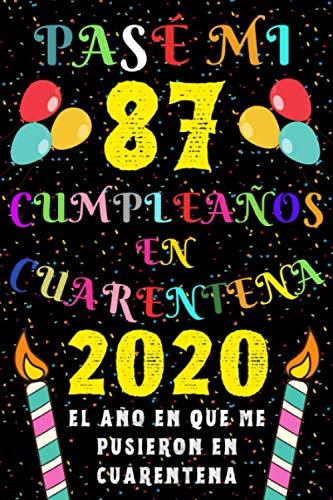 Pasé Mi 87 Cumpleaños En Cuarentena 2020 El Año En Que Me