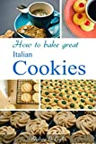 How to Bake Great Italian Cookies: The Recipes