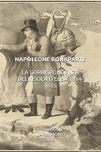 NAPOLEONE BONAPARTE LA CORRISPONDENZA DELL'ISOLA D'ELBA 1814-1815