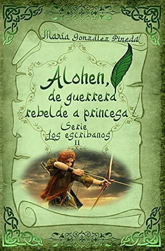 La marca del escribano 2: Alohen, de guerrera rebelde a princesa de María González Pineda