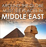 Around The Globe - Must See Places in the Middle East: Middle East Travel...