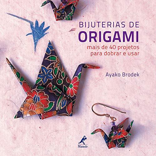 Bijuterias de origami: mais de 40 projetos para dobrar e usar