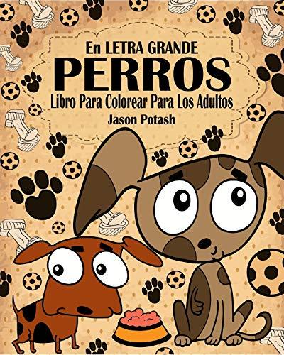 Perros Libro Para Colorear Para Los Adultos ( En Letra Grande )