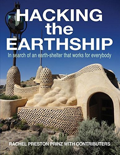 Hacking the Earthship: In Search of an Earth-Shelter that WORKS for EveryBody by Rachel Preston Prin...