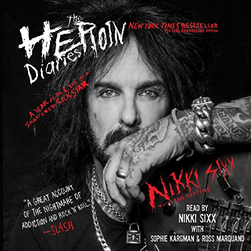 The Heroin Diaries: 10 Year Anniversary Edition - A Year in the Life of a Shattered Rock Star