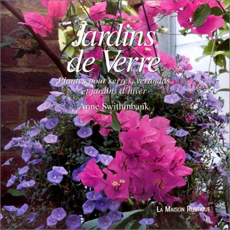 Jardins de verre: Plantes pour serres, vérandas et jardins d'hiver