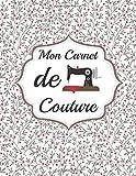 Mon Carnet de Couture: Carnet de Couture à remplir  Cahier à Compléter  Projets...