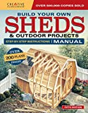 Build Your Own Sheds & Outdoor Projects Manual, Fifth Edition: Step-by-Step Instructions (Creative Homeowner) Catalog of Plans for Ordering; Ideas & Construction Tips for Studios, Gazebos, and Cabins