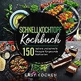 Schnellkochtopf Kochbuch: 150 leckere und gesunde Rezepte für Einsteiger & Fortgeschrittene (Küchengeräte, Band 3)