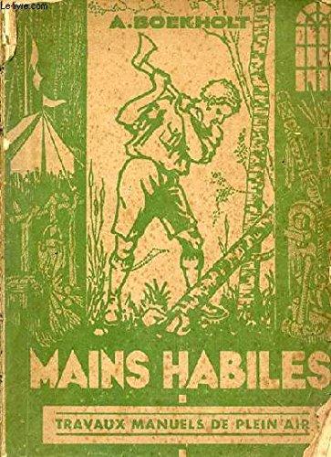 MAINS HABILES - TRAVAUX MANUELS DE PLEIN AIR - LE BUCHERONNAGE - ASTUCES DE CAMP - TRAVAUX DE PIONNIERS - ENTRETIEN ET EMPLOI DE LA HACHE - BOIS SCULPTE - HUTTE CONIQUE ET BACHEE -
