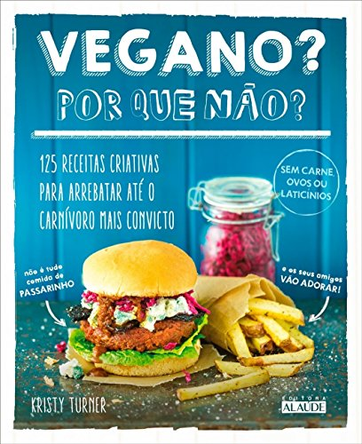 Vegan? Why not ?: 125 creative recipes to snatch even the most convinced carnivore