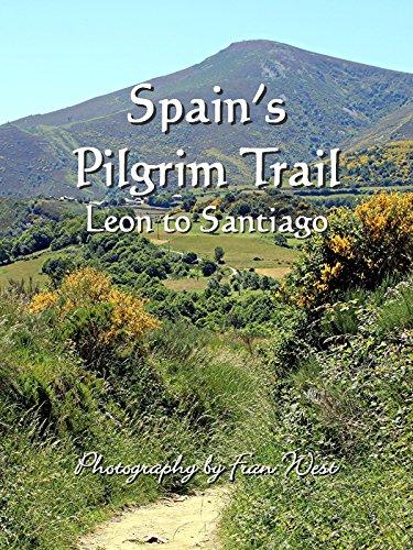 Spain's Pilgrim Trail: Leon to Santiago, by Fran West