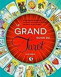 Le Grand guide du Tarot: Un guide pour débutants qui révèle les mystères du tarot, des...
