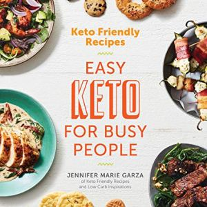 Keto Friendly Recipes: Easy Keto for Busy People 15 - My Weight Loss Today