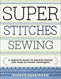Super Stitches Sewing: A Complete Guide to Machine-Sewing and Hand-Stitching Techniques