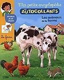 Ma Petite Encyclopédie en Autocollants: Les animaux de la ferme - Dès 5 ans