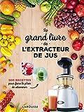 Le grand livre de l'extracteur de jus: 300 recettes pour faire le plein de...