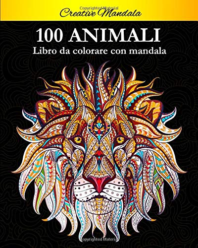 100 Animali da colorare con mandala: Libro da colorare per adulti di 100 pagine con fantastici...