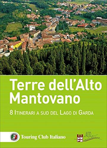 Terre dell'Alto Mantovano. 8 itinerari a sud del lago di Garda