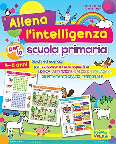 Allena l'intelligenza per la scuola primaria. Giochi ed esercizi per sviluppare i prerequisiti di...