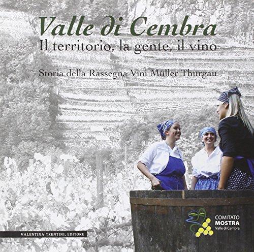 Valle di Cembra. Il territorio, la gente, il vino. Storia della rassegna vini Mller Thurgau
