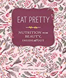 Eat Pretty: Nutrition for Beauty, Inside and Out (Nutrition Books, Health Journals, Books about Food, Beauty Cookbooks)