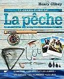 Le grand livre de la pêche - Le matériel, les appâts et les leurres, les espèces, les...
