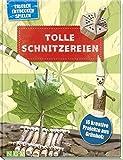 Tolle Schnitzereien: 16 kreative Projekte aus Grünholz. Mit kleiner Schnitzschule und vielen Schritt-für-Schritt-Anleitungen