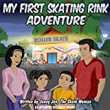 My First Skating Rink Adventure: 5 Minute Story: A Super Cool & Far Out Place That Feels Like Outer Space On Skates! (My First Skate Books Super Series Book 2)