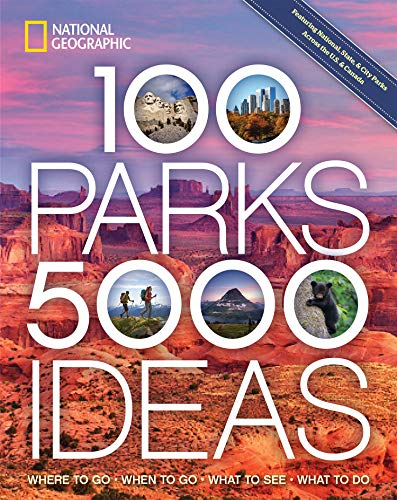 100 Parks, 5,000 Ideas: Where to Go, When to Go, What to See,...
