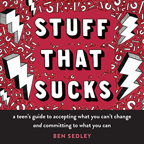 Stuff That Sucks: A Teen's Guide to Accepting What You Can't...