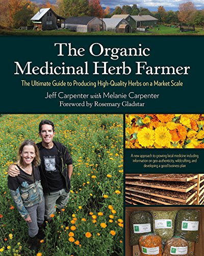 The Organic Medicinal Herb Farmer: The Ultimate Guide to...