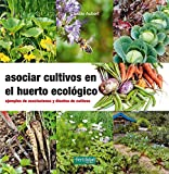 Asociar cultivos en el huerto ecológico: Ejemplos de asociaciones y diseños de cultivos: 23 (Guías para la Fertilidad de la Tierra)