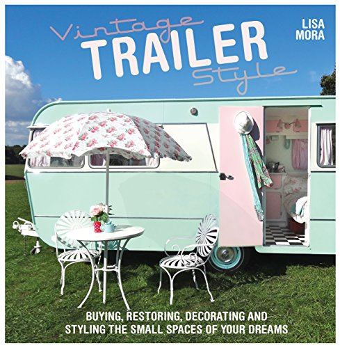 Vintage Trailer Style: Buying, Restoring, Decorating & Styling...