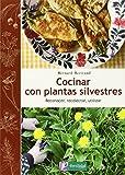 Cocinar con plantas silvestres: Reconocer, recolectar,...
