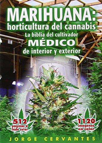Marihuana: horticultura del cannabis. La biblia del cultivador médico de interior y exterior: Horticultura del Cannabis la Biblia del Cultivador Medico de Interior y Exterior
