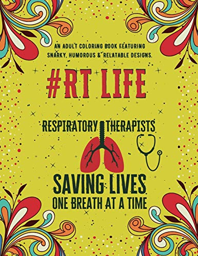 Respiratory Therapist Life: An Adult Coloring Book Featuring...