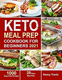 Keto Meal Prep Cookbook for Beginners: 1000 Easy Keto Recipes for Busy People to Keep A ketogenic Diet Lifestyle (28 Days Meal Plan Included) 1