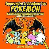 Apprendre à dessiner les Pokemon: Tous vos Pokemon préférés - livre de dessin pour les enfants (officieuse)
