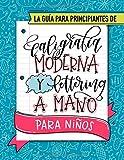 La guía para principiantes de caligrafía moderna y lettering a mano para niños: Un divertido...