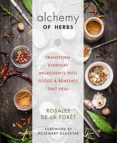 Alchemy of Herbs: Transform Everyday Ingredients into Foods and Remedies That Heal Kindle Edition